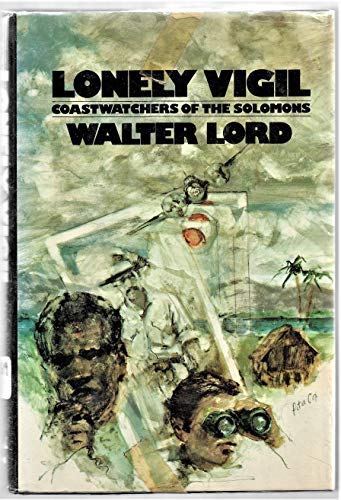 Lonely Vigil: Coastwatchers of the Solomons: Lord, Walter
