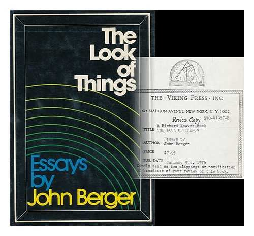 THE LOOK OF THINGS Essays by John Berger