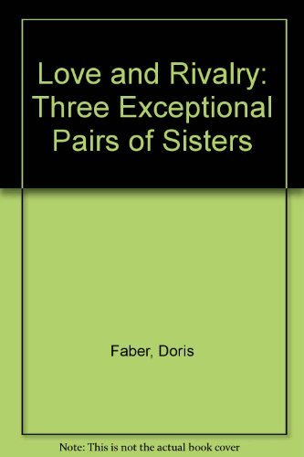 Love and Rivalry: Three Exceptional Pairs of Sisters