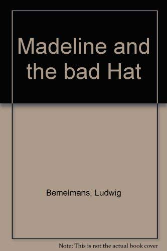 Madeline and the Bad Hat: Bemelmans, Ludwig
