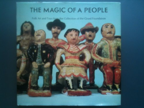 The Magic of a People: Folk Art and Toys from the Collection of the Girard Foundation: Girard, ...