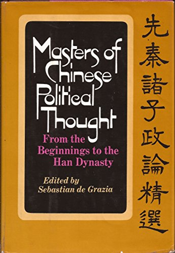 Masters Chinese Political Thought: From the Beginning To the Han Dynasty: Degrazia, Sebastian