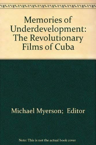 MEMORIES OF UNDERDEVELOPMENT : The Revolutionary Films of Cuba