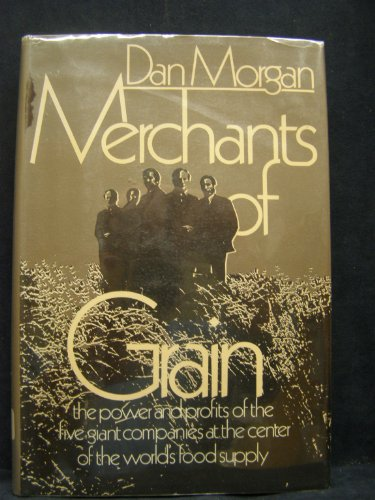 9780670471508: Merchants of Grain: The Power and Profits of the Five Giant Companies at the Center of the World's Food Supply