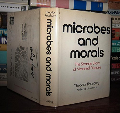 Microbes and Morals: The Strange Story of Venereal Disease: Theodor Rosebury