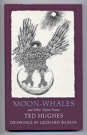 Moon-Whales, and Other Moon Poems: Hughes, Ted; Baskin, Leonard (illus.)