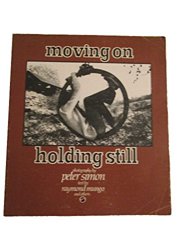 Moving on, Holding Still: Mungo, Raymond (text); Simon, Peter (photography)