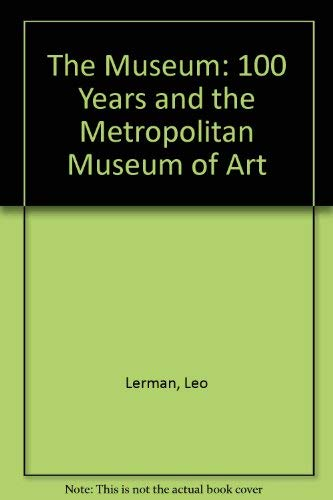 The Museum: One Hundred Years and the Metropolitan Museum of Art: Lerman, Leo