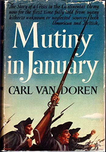 """9780670496792: """"Mutiny in January; the Story of a Crisis in the Continental Army Now for the First Time Fully Told from Many Hitherto Unknown or Neglected Sources, Both American and British, by Carl Van Doren"""""""