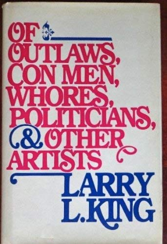 9780670502271: Of Outlaws, Con Men, Whores, Politicians, and Other Artists
