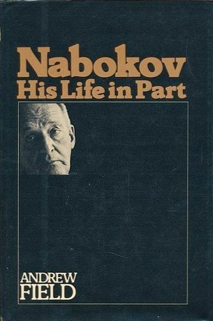Nabokov - His Life in Part: Field, Andrew