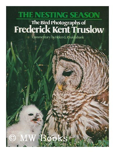 The Nesting Season: The Bird Photographs of Frederick Kent Truslow: CRUICKSHANK, Helen