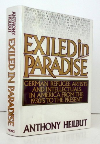 Exiled in Paradise: German Refugee Artists and Intellectuals in America, from the 1930s to the ...