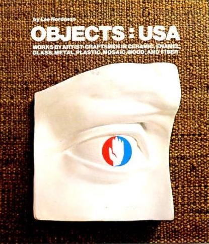 Objects U.S.A.: Works by Artist-Craftsmen in Ceramic, Enamel, Glass, Metal, Plastic, Mosaic, Wood...