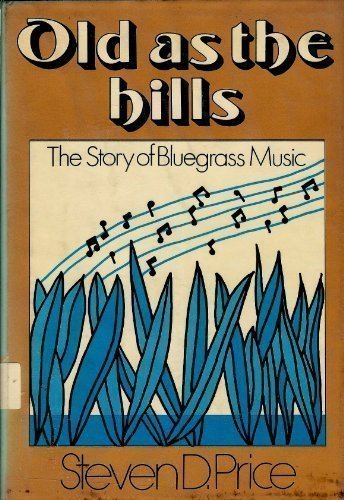 Old as the Hills: The Story of Bluegrass Music: Steven D. Price