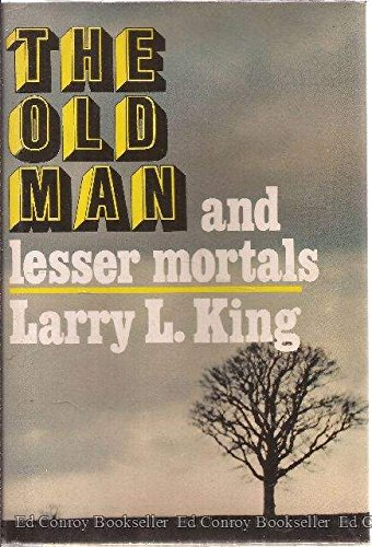 The Old Man and Lesser Mortals: King, Larry L.