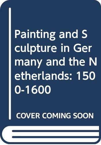 9780670535910: Painting and Sculpture in Germany and the Netherlands: 1500-1600