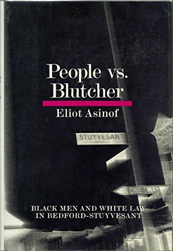 People vs. Blutcher: Black Man and White Law in Bedford-Stuyvesant: Asinof, Eliot
