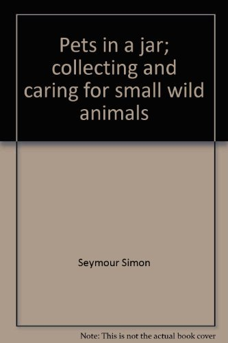 9780670550609: Pets in a jar; collecting and caring for small wild animals