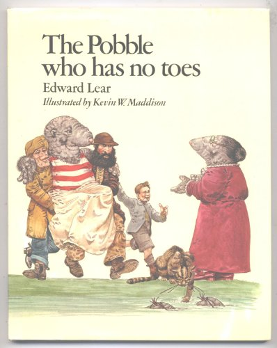THE POBBLE WHO HAS NO TOES: Lear, Edward; Maddison, Kevin W., illustrator