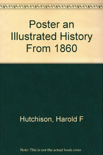 The Poster: An Illustrated History from 1860: Hutchinson, Harold F.