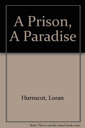 Prison, a Paradise: Loran Hurnscot