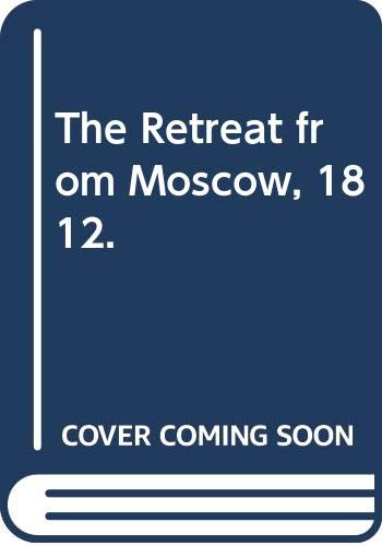 The Retreat from Moscow, 1812. (0670595667) by Robert Lacey