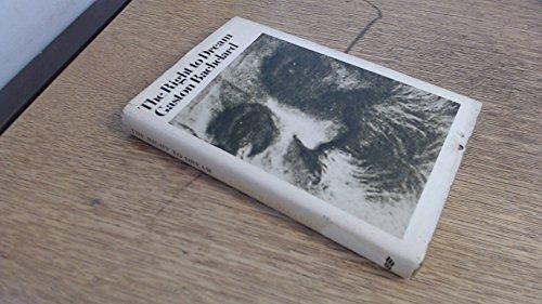 The Right to Dream: Bachelard, Gaston; Underwood, J. A. (Transaltor)