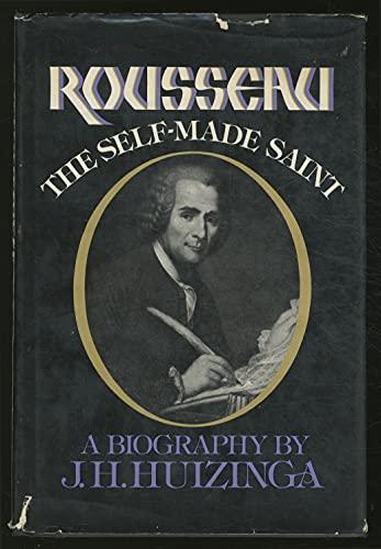 ROUSSEAU; The Self-Made Saint: Huizinga, J.H.