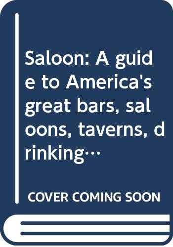 9780670616220: Saloon: A guide to America's great bars, saloons, taverns, drinking places, and watering holes