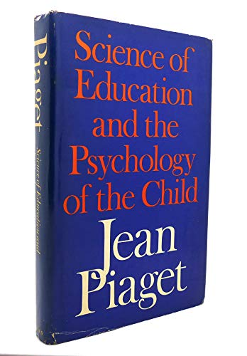Science of Education and the Psychology of the Child: Piaget, Jean