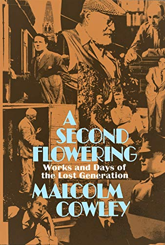 A Second Flowering: Works and Days of the Lost Generation: Cowley, Malcolm
