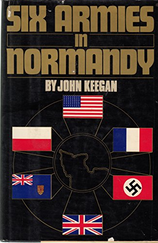 Six Armies in Normandy: From D-Day to: John Keegan