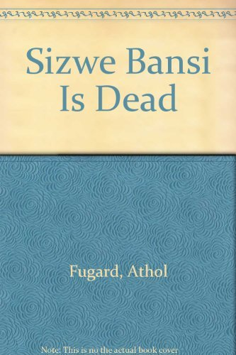 Sizwe Bansi Is Dead & The Island: Athol Fugard; John