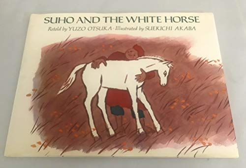 Suho and the White Horse: A Legend of Mongolia.: OTSUKA, Yuzo (retold by).