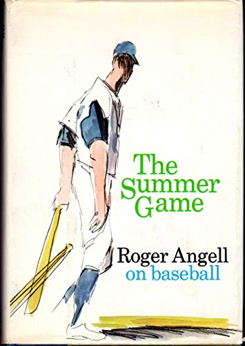 The Summer Game: Roger Angell on Baseball: Roger Angell
