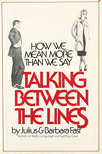 TALKING BETWEEN the LINES: HOW WE MEAN MORE than WE SAY; .Signed.: FAST, Julius; FAST, Barbara.