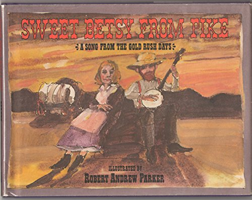 Sweet Betsy From Pike: A Song From the Gold Rush Days (0670686328) by Robert Andrew Parker