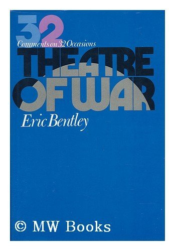 Theatre of War : Comments on 32 Occasions: Bentley, Eric