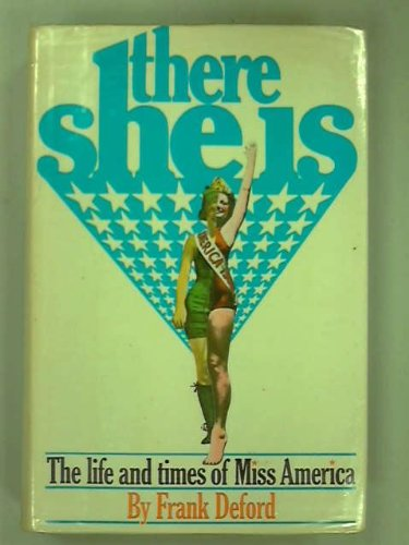 THERE SHE IS : THE LIFE AND TIMES OF MISS AMERICA