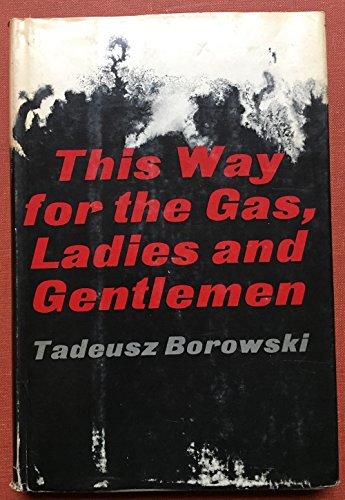 tadeusz borowskis portrayal of mass murders in this way for the gas ladies and gentleman This way for the gas, ladies and gentlemen by tadeusz borowski but i suspect needs to be addressed as part of a truly honest portrayal the murder is a way.
