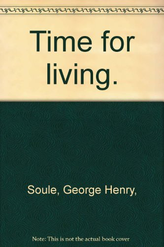 Time for Living [Sep 09, 1955] Soule,: Soule, George