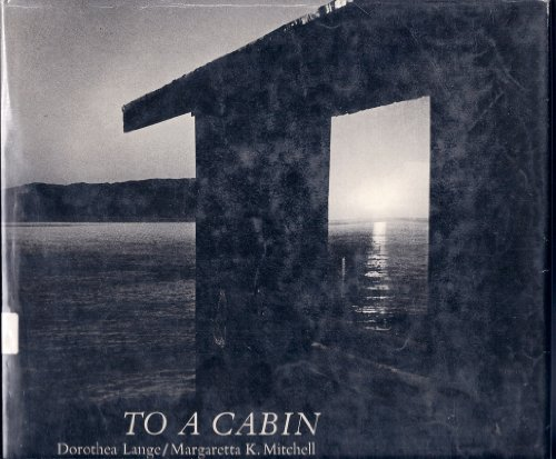 To a Cabin - LANGE, Dorothea and Margaretta K. Mitchell
