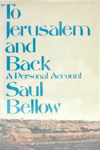 To Jerusalem and Back: A Personal Account: Bellow, Saul