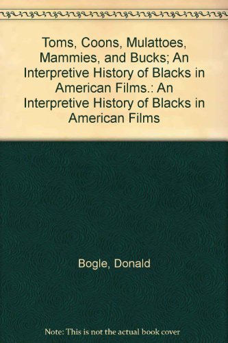 Toms, Coons, Mulattoes, Mammies, and Bucks: An Interpretive History of Blacks in American Films: ...