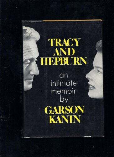 Tracy and Hepburn: An Intimate Memoir: Kanin, Garson