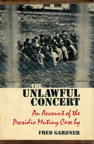 The Unlawful Concert: An Account of the Presidio Mutiny Case: Gardner, Fred