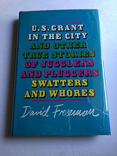 9780670742172: U. S. Grant In The City: And Other True Stories of Jugglers and Pluggers, Swatters And Whores