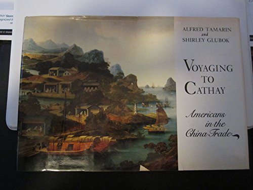 Voyaging To Cathay American in the China Trade: Tamarin, Alfred (Shirley Glubok) *Author SIGNED/...
