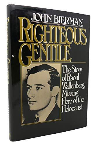 9780670749249: Righteous Gentile: The Story of Raoul Wallenberg , Missing Hero of the Holocaust